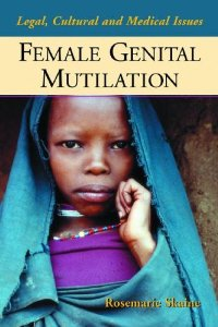 Female Genital Mutilation: Legal, Cultural And Medical Issues.